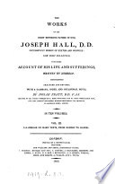 The works of ... Joseph Hall, with some account of his life and sufferings, written by himself, arranged and revised by J. Pratt
