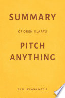 Summary of Oren Klaff   s Pitch Anything by Milkyway Media
