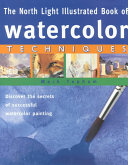 The North Light Illustrated Book of Watercolor Techniques