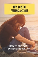 Tips To Stop Feeling Anxious