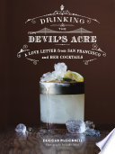 Drinking the Devil's Acre  : A Love Letter from San Francisco and her Cocktails