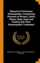 Manual of Veterinary Homeopathy, Comprising Diseases of Horses, Cattle, Sheep, Hogs, Dogs and Poultry and Their Homeopathic Treatment