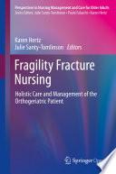 """Fragility Fracture Nursing: Holistic Care and Management of the Orthogeriatric Patient"" by Karen Hertz, Julie Santy-Tomlinson"