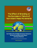 The Effect of Branding on the Success Or Failure of Nonviolent Mass Movements   Case Studies of the Civil Rights Movement  Montgomery Bus Boycott and Martin Luther King  Jr    and Occupy Wall Street