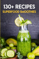 130+ Recipes Superfood Smoothies