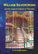 William Silvercrona and the magical kingdom of Thyrridea