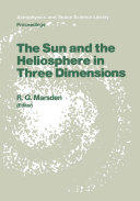 The Sun and the Heliosphere in Three Dimensions: Proceedings ...
