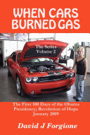 WHEN CARS BURNED GAS   the Series Volume 2   the First 100 Days of the Obama Presidency  Revolution of Hope   January 2009