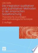 Die Integration qualitativer und quantitativer Methoden in der empirischen Sozialforschung  : Theoretische Grundlagen und methodologische Konzepte