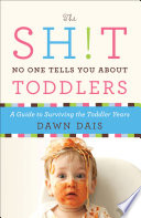 The Sh t No One Tells You About Toddlers