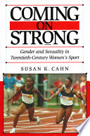 """Coming on Strong: Gender and Sexuality in Twentieth-century Women's Sport"" by Susan K. Cahn"