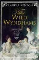 Those Wild Wyndhams: Three Sisters at the Heart of Power Pdf/ePub eBook