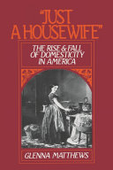 """Just a Housewife"": The Rise and Fall of Domesticity in America"
