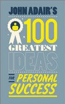 John Adair s 100 Greatest Ideas for Personal Success
