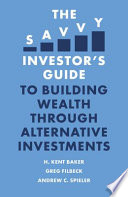 The Savvy Investor   s Guide to Building Wealth Through Alternative Investments Book
