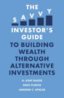 The Savvy Investor   s Guide to Building Wealth Through Alternative Investments
