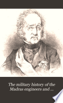 The Military History Of The Madras Engineers And Pioneers From 1743 Up To The Present Time