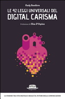 Le 42 leggi universali del digital carisma. La fusione tra vita digitale e reale è il futuro della comunicazione