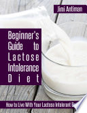 Beginner s Guide to Lactose Intolerance Diet  How to Live With Your Lactose Intolerant Body