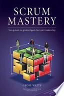 Scrum Mastery  : Von Gutem Zu Grossartigem Servant Leadership