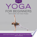 Yoga for Beginners With Over 100 Yoga Poses  Boxed Set   Helps with Weight Loss  Meditation  Mindfulness and Chakras Book