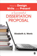 How to Design, Write, and Present a Successful Dissertation Proposal