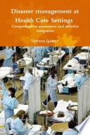 Disaster management at Health Care Settings Comprehensive assessment and effective mitigation Book