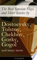 The Best Russian Plays and Short Stories by Dostoevsky  Tolstoy  Chekhov  Gorky  Gogol and many more  Unabridged   An All Time Favorite Collection from the Renowned Russian dramatists and Writers  Including Essays and Lectures on Russian Novelists
