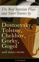 The Best Russian Plays and Short Stories by Dostoevsky, Tolstoy, Chekhov, Gorky, Gogol and many more (Unabridged): An All Time Favorite Collection from the Renowned Russian dramatists and Writers (Including Essays and Lectures on Russian Novelists) Pdf/ePub eBook