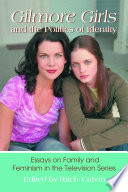 Gilmore Girls and the Politics of Identity, Essays on Family and Feminism in the Television Series by Ritch Calvin PDF