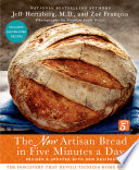 """The New Artisan Bread in Five Minutes a Day: The Discovery That Revolutionizes Home Baking"" by Jeff Hertzberg, M.D., Zoë François, Stephen Scott Gross"