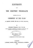 Electricity and the Electric Telegraph  Together with the Chemistry of the Stars