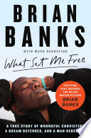 What Set Me Free The Story That Inspired The Major Motion Picture Brian Banks