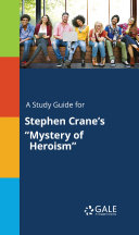 """A Study Guide for Stephen Crane's """"Mystery of Heroism"""""""
