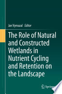 The Role of Natural and Constructed Wetlands in Nutrient Cycling and Retention on the Landscape