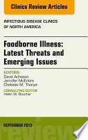 Foodborne Illness  Latest Threats and Emerging Issues  an Issue of Infectious Disease Clinics