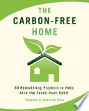 The Carbon-Free Home  : 36 Remodeling Projects to Help Kick the Fossil-Fuel Habit