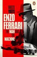 Enzo Ferrari: the Man, the Cars, the Races, the Machine