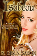 Isabeau, A Novel of Queen Isabella and Sir Roger Mortimer (The Isabella Books, #1)