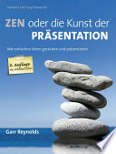 ZEN oder die Kunst der Präsentation  : Mit einfachen Ideen gestalten und präsentieren