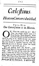 C  lestinus  A Conversation in Heaven  quickened and assisted  with discoveries of things in the Heavenly World  And some relations of the views and joys that have been granted unto several persons in the confines of it  Introduced by Agathangelus  or  An Essay on the Ministry of the Holy Angels  And recommended unto the people of God by     Increase Mather  etc