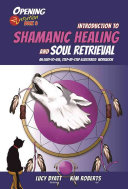 Introduction to Shamanic Healing and Soul Retrieval