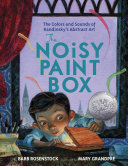 The Noisy Paint Box: The Colors and Sounds of Kandinsky's Abstract Art Pdf/ePub eBook