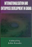 Internationalisation andEnterprise Development inGhana