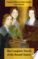 The Complete Novels Of The Bront Sisters 8 Novels Jane Eyre Shirley Villette The Professor Emma Wuthering Heights Agnes Grey And The Tenant Of Wildfell Hall