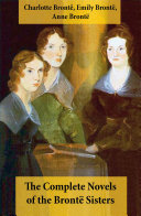 Pdf The Complete Novels of the Brontë Sisters (8 Novels: Jane Eyre, Shirley, Villette, The Professor, Emma, Wuthering Heights, Agnes Grey and The Tenant of Wildfell Hall) Telecharger