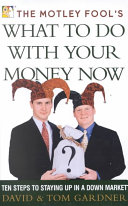 The Motley Fool s what to Do with Your Money Now