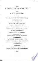 The Language of Botany: Being a Dictionary of the Terms Made Use of in that Science, Principally by Linneus: with Familiar Explanations, and an Attempt to Establish Significant English Terms ... The Third Edition, Corrected and Enlarged