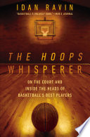 """""""The Hoops Whisperer: On the Court and Inside the Heads of Basketball's Best Players"""" by Idan Ravin"""