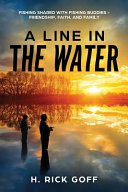 A Line in the Water by H  Rick Goff